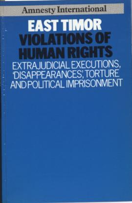 East Timor Violations of Human Rights: Extrajudicial Executions, 'Disappearances', Torture and Po...